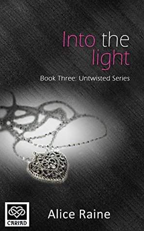 Into the Light (Untwisted, #2) Alice Raine