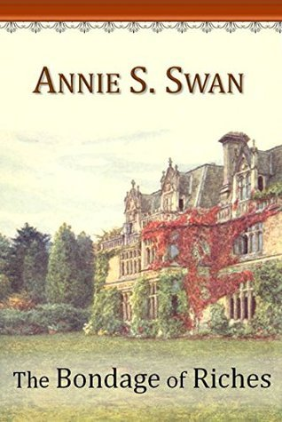 The Bondage of Riches Annie S. Swan