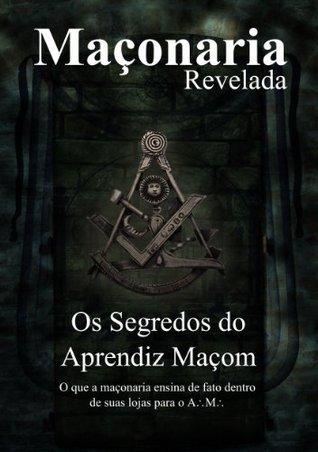 Os Segredos do Aprendiz Maçom: Segredos Revelados (Maçonaria Revelada Livro 1)  by  Maxell Egens