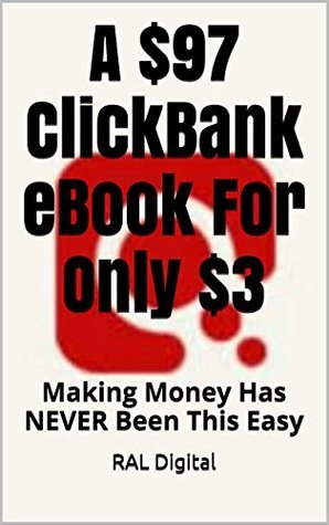 A $97 ClickBank eBook For Only $3: Making Money Has Never Been This Easy  by  RAL Digital