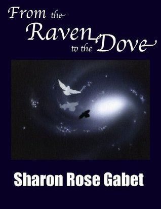 From the Raven to the Dove  by  Sharon Rose Gabet