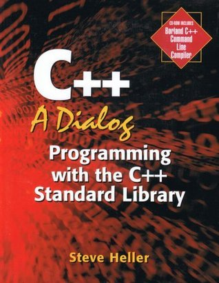 C++: A Dialog: Programming with the C++ Standard Library Steve Heller