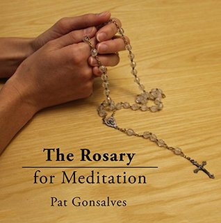 The Rosary for Meditation Pat Gonsalves