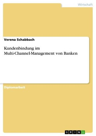 Kundenbindung im Multi-Channel-Management von Banken  by  Verena Schabbach