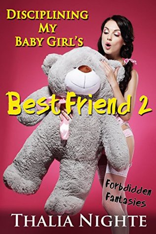 Disciplining My Baby Girls Best Friend 2: Forbidden Fantasies Thalia Nighte