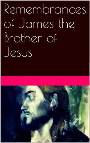Remembrances of James the Brother of Jesus James Demello