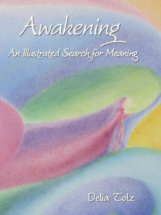 Awakening: An Illustrated Search for Meaning Delia Tolz
