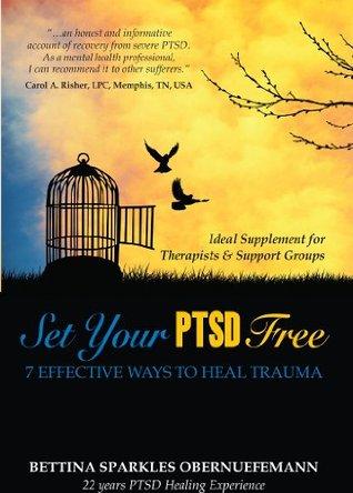 Set Your PTSD FREE: 7 Effective Ways to Heal Trauma  by  Bettina Sparkles Obernuefemann