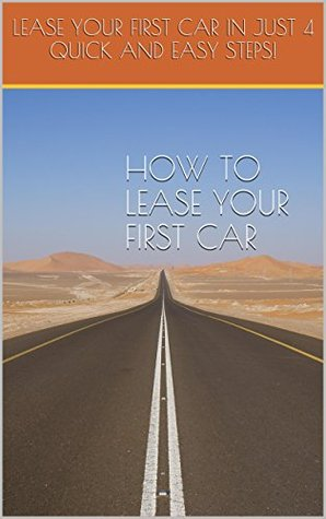 How to Lease your First Car: 4 Easy Steps: Lease your first car in just 4 quick and easy steps! Yup Pub