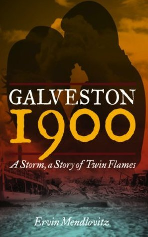 Galveston 1900: A Storm, a Story of Twin Flames  by  Ervin Mendlovitz