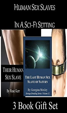 Human Sex Slaves In A Sci-Fi Setting: 3 Book Gift Set  by  Georgina Moxley
