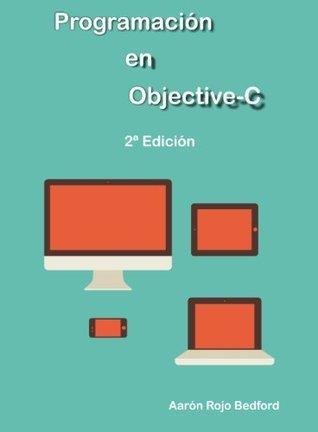 Programación en Objective-C: 2ª Edición  by  Aarón Rojo Bedford