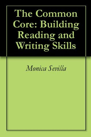 The Common Core: Building Reading and Writing Skills  by  Monica Sevilla