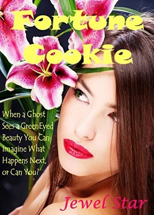 Fortune Cookie: When a Ghost Sees a Green Eyed Beauty You Can Imagine What Happens Next, or Can You? (Tumbleweed: And Other Adult Bedtime Stories Book 1)  by  Jewel Star