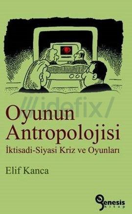 Oyunun Antropolojisi  by  Elif Kanca