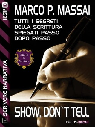 Scrivere Narrativa 1 - Show, dont tell  by  Marco P. Massai