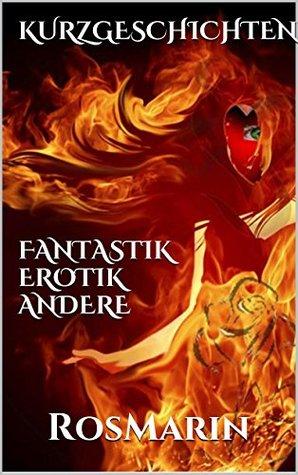 KURZGESCHICHTEN: Fantastik Erotik Andere  by  RosMarin