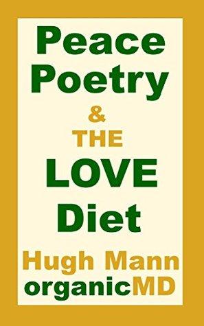 Peace Poetry & The LOVE Diet  by  Hugh Mann