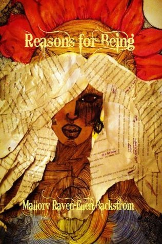 Reasons for Being  by  Mallory Raven-Ellen Backstrom