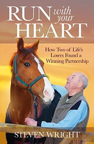 Run With Your Heart: How Two of Lifes Losers Found a Winning Partnership Steven Wright