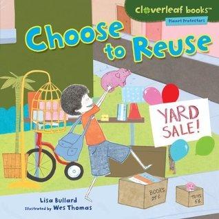 Choose to Reuse (Cloverleaf Books TM - Planet Protectors)  by  Lisa Bullard