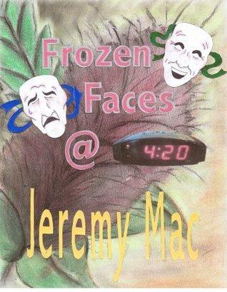 Frozen Faces @ 4:20 Jeremy Mac