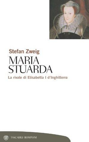 Maria Stuarda: La rivale di Elisabetta I dInghilterra Stefan Zweig