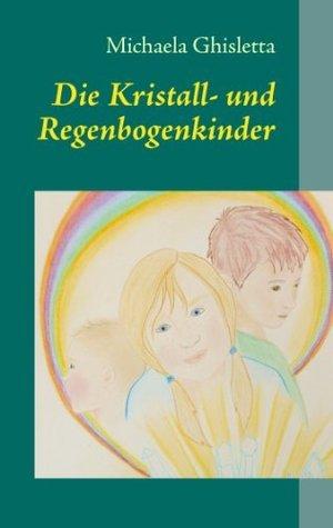 Die Kristall- und Regenbogenkinder: Kinder von heute  by  Michaela Ghisletta