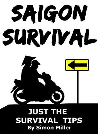 Saigon Survival: Just the Survival Tips (Survival Series) Simon Miller