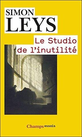Le Studio de linutilité  by  Simon Leys