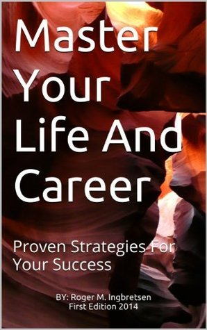 Master Your Life And Career: Proven Strategies For Your Success  by  Roger M. Ingbretsen