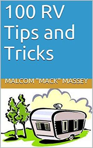 100 RV Tips and Tricks (Macks RV Handbook)  by  Malcom Mack Massey