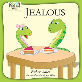 Jealous: Helping Children Cope With Jealousy (ColorFeeling Book 4) Esther Adler