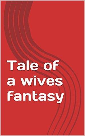Tale of a wives fantasy Kenneth Adams
