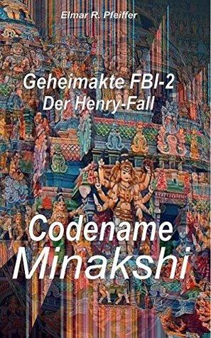Codename Minakshi (Geheimakte FBI 2) Elmar Pfeiffer