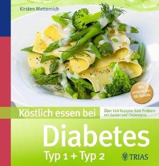Köstlich essen bei Diabetes: Über 140 Rezepte: Kein Problem mit Zucker und Cholesterin Kirsten Metternich