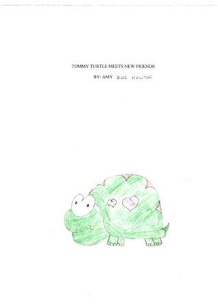 Tommy Turtle Meets New Friends  by  Amy Newton