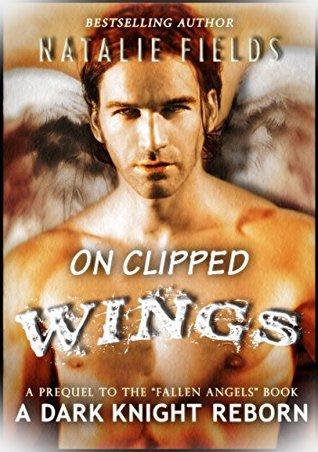 On Clipped Wings: A Dark Knight Reborn Prequel Natalie Fields