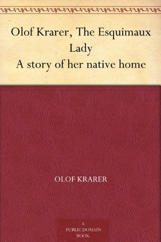 Olof Krarer, The Esquimaux Lady A story of her native home  by  Olof Krarer