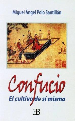 Confucio, el cultivo de sí mismo  by  Miguel Polo
