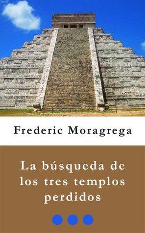La busqueda de los Tres Templos Perdidos (La saga de los Cameron nº 2) Frederic Moragrega Garcia