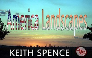 America Landscapes: Photos of America  by  Keith Spence