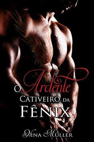 O Ardente Cativeiro da Fênix (Trilogia Fênix Livro 1)  by  Nina Müller