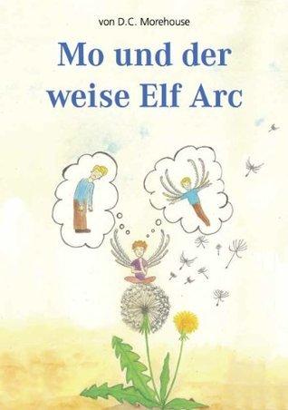 Mo und der weise Elf Arc (eBook Classic): Eine Geschichte für kleine und große Leute D.C. Morehouse