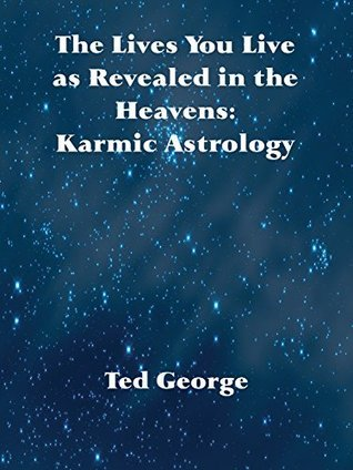 The Lives You Live as Revealed in the Heavens: Karmic Astrology Ted George
