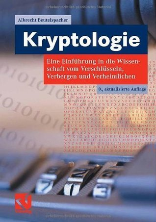Kryptologie: Eine Einführung in die Wissenschaft vom Verschlüsseln, Verbergen und Verheimlichen. Ohne alle Geheimniskrämerei, aber nicht ohne hinterlistigen ... des allgemeinen Publikums. Albrecht Beutelspacher