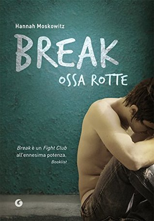 Break - Ossa rotte  by  Hannah Moskowitz