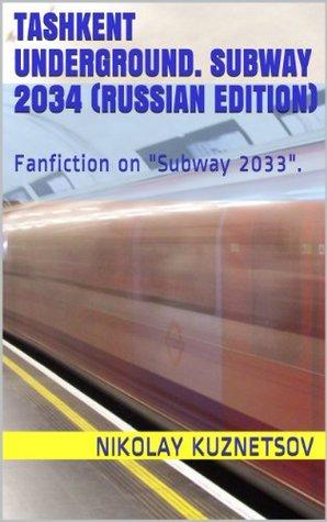 Tashkent underground. Subway 2034 : Fanfiction on Subway 2033.  by  Nikolay Kuznetsov