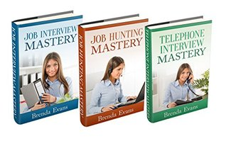 (3 Book Bundle) Job Interview Mastery & Job Hunting Mastery & Telephone Interview Mastery (Job Interview 101)  by  Brenda Evans