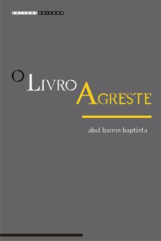 O Livro Agreste:  ensaio de curso de literatura brasileira Abel Barros Baptista